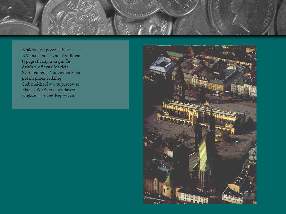 Kraków był przez cały wiek XVI najsilniejszym ośrodkiem typograficznym kraju.