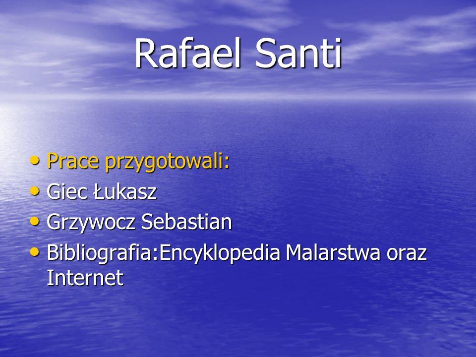 Rafael Santi Prace przygotowali: Giec Łukasz Grzywocz Sebastian