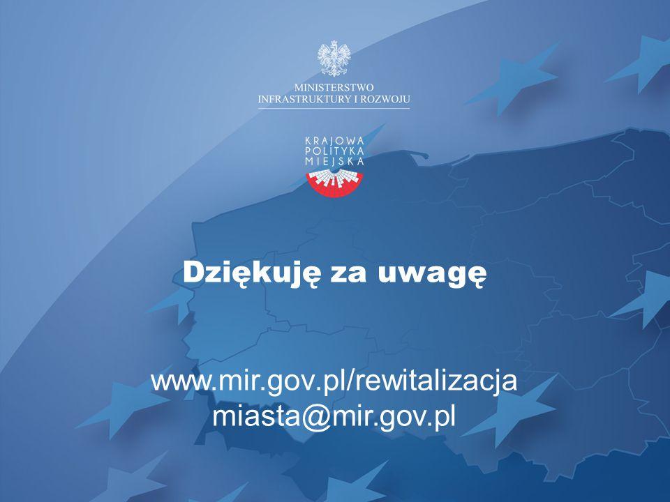 Dziękuję za uwagę www.mir.gov.pl/rewitalizacja miasta@mir.gov.pl