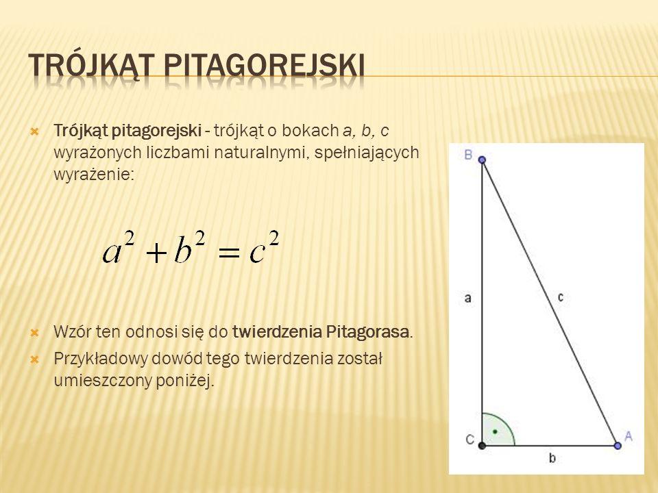 Trójkąt pitagorejski Trójkąt pitagorejski - trójkąt o bokach a, b, c wyrażonych liczbami naturalnymi, spełniających wyrażenie: