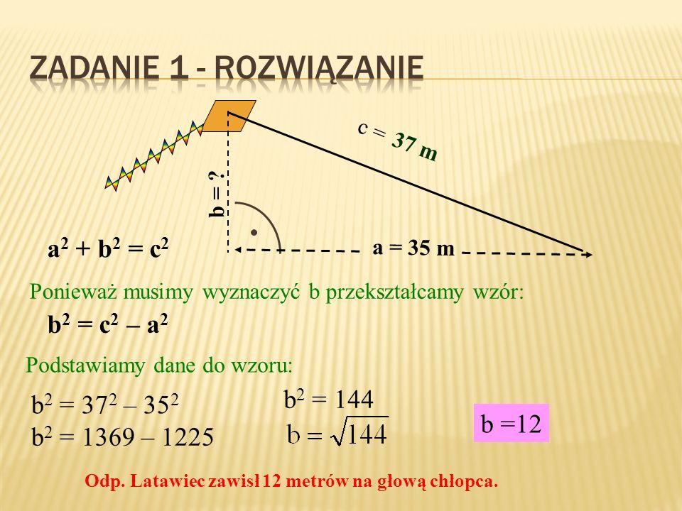 Zadanie 1 - rozwiązanie a2 + b2 = c2 b2 = c2 – a2 b2 = 144