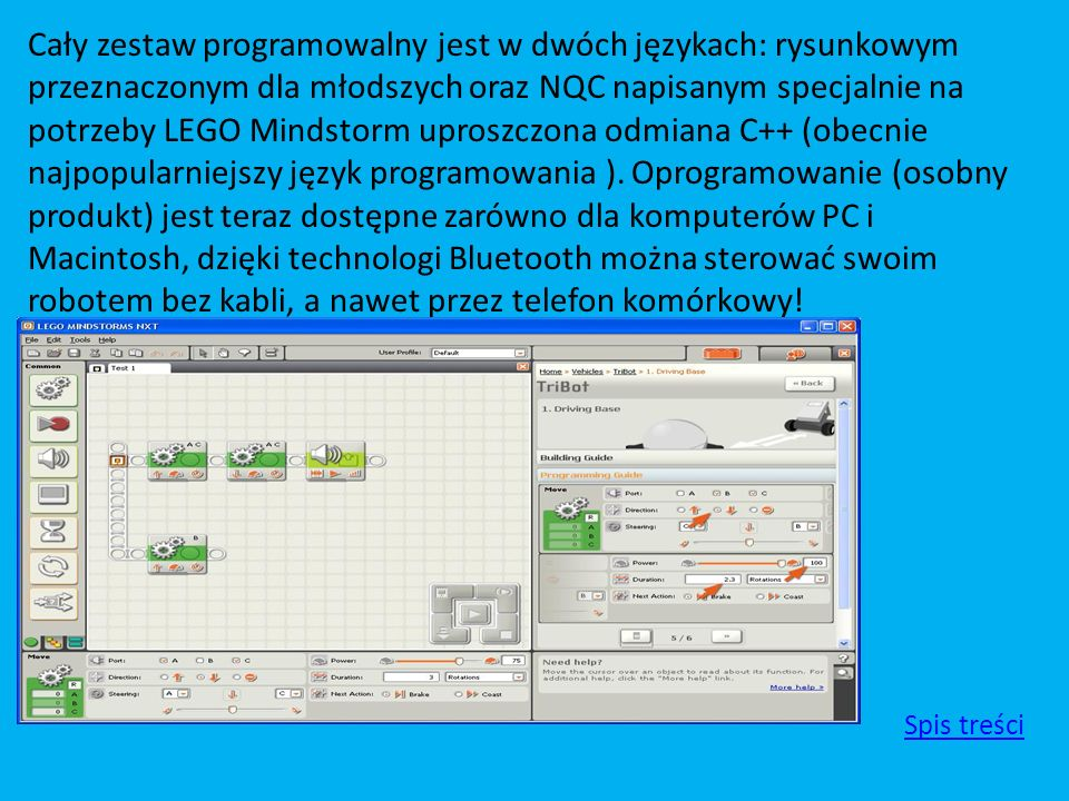 Cały zestaw programowalny jest w dwóch językach: rysunkowym przeznaczonym dla młodszych oraz NQC napisanym specjalnie na potrzeby LEGO Mindstorm uproszczona odmiana C++ (obecnie najpopularniejszy język programowania ). Oprogramowanie (osobny produkt) jest teraz dostępne zarówno dla komputerów PC i Macintosh, dzięki technologi Bluetooth można sterować swoim robotem bez kabli, a nawet przez telefon komórkowy!