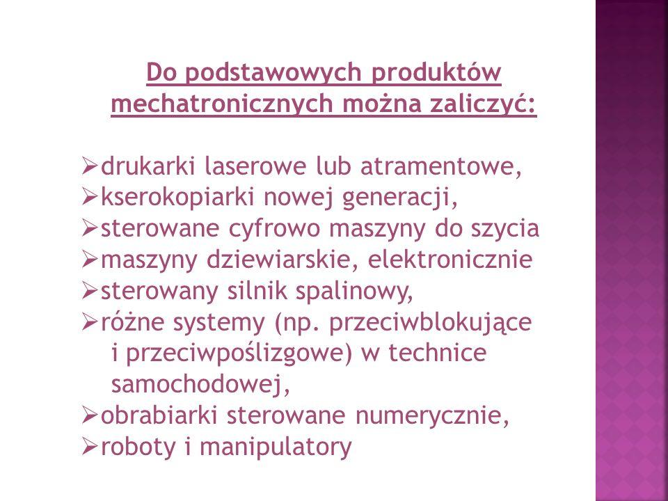 Do podstawowych produktów mechatronicznych można zaliczyć: