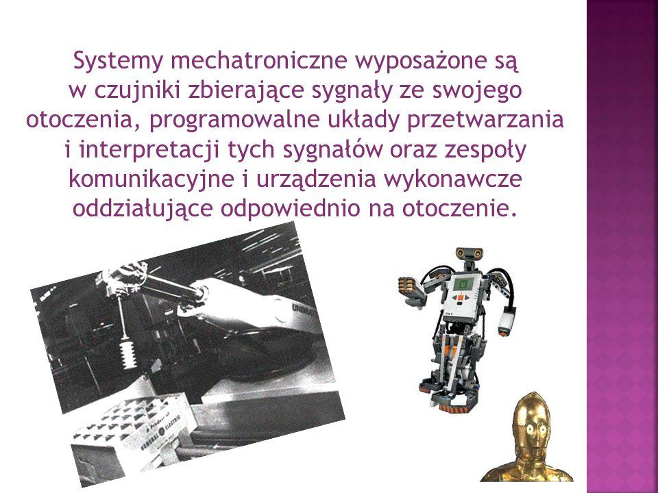 Systemy mechatroniczne wyposażone są w czujniki zbierające sygnały ze swojego otoczenia, programowalne układy przetwarzania