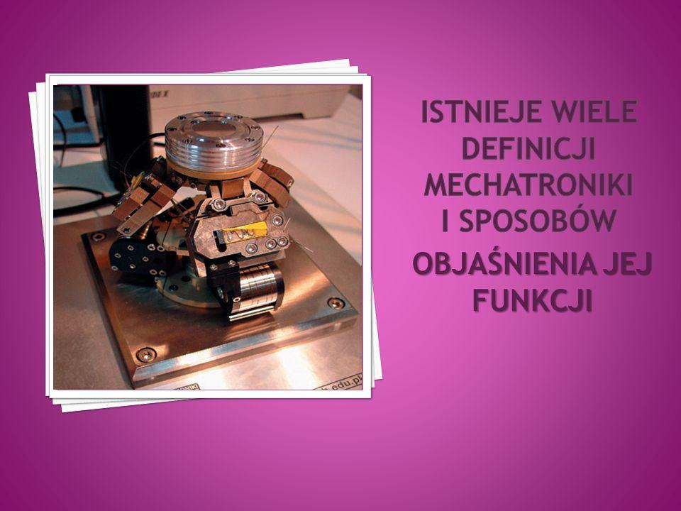 Istnieje wiele definicji mechatroniki i sposobów