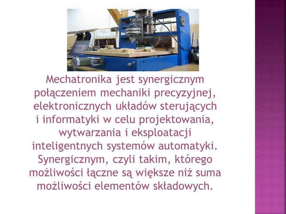 Mechatronika jest synergicznym połączeniem mechaniki precyzyjnej, elektronicznych układów sterujących