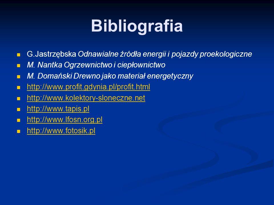 Bibliografia G.Jastrzębska Odnawialne źródła energii i pojazdy proekologiczne M. Nantka Ogrzewnictwo i ciepłownictwo.