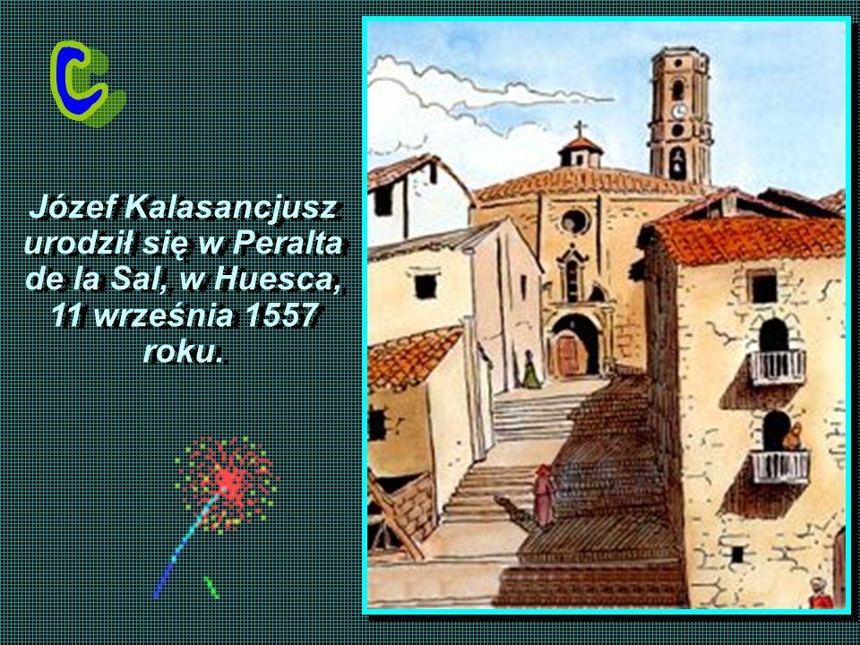 urodził się w Peralta de la Sal, w Huesca, 11 września 1557 roku.