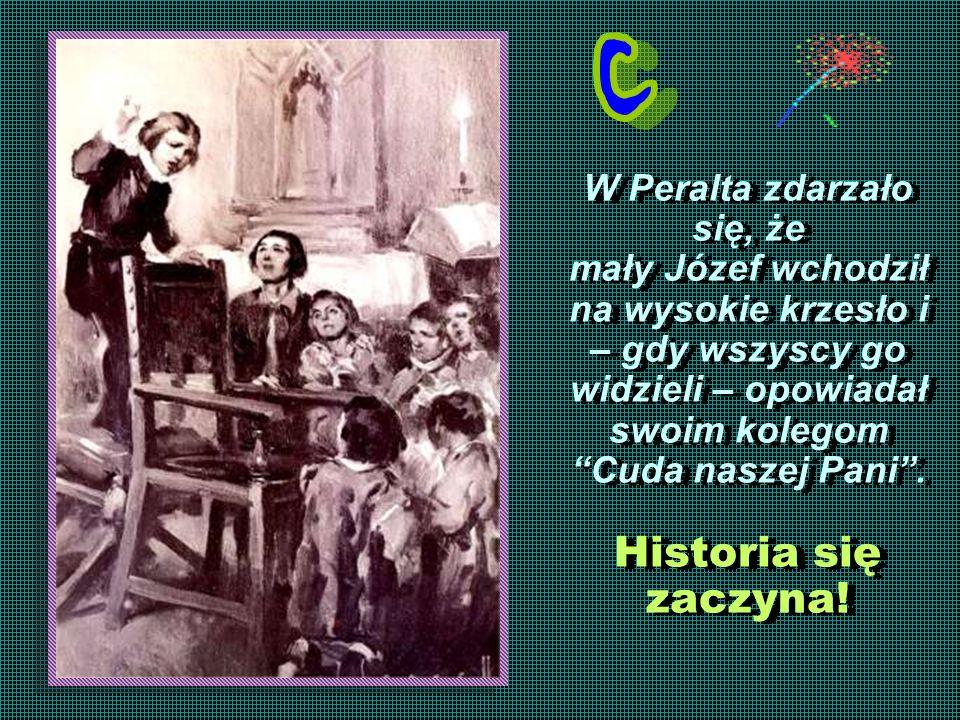W Peralta zdarzało się, że mały Józef wchodził na wysokie krzesło i – gdy wszyscy go widzieli – opowiadał swoim kolegom