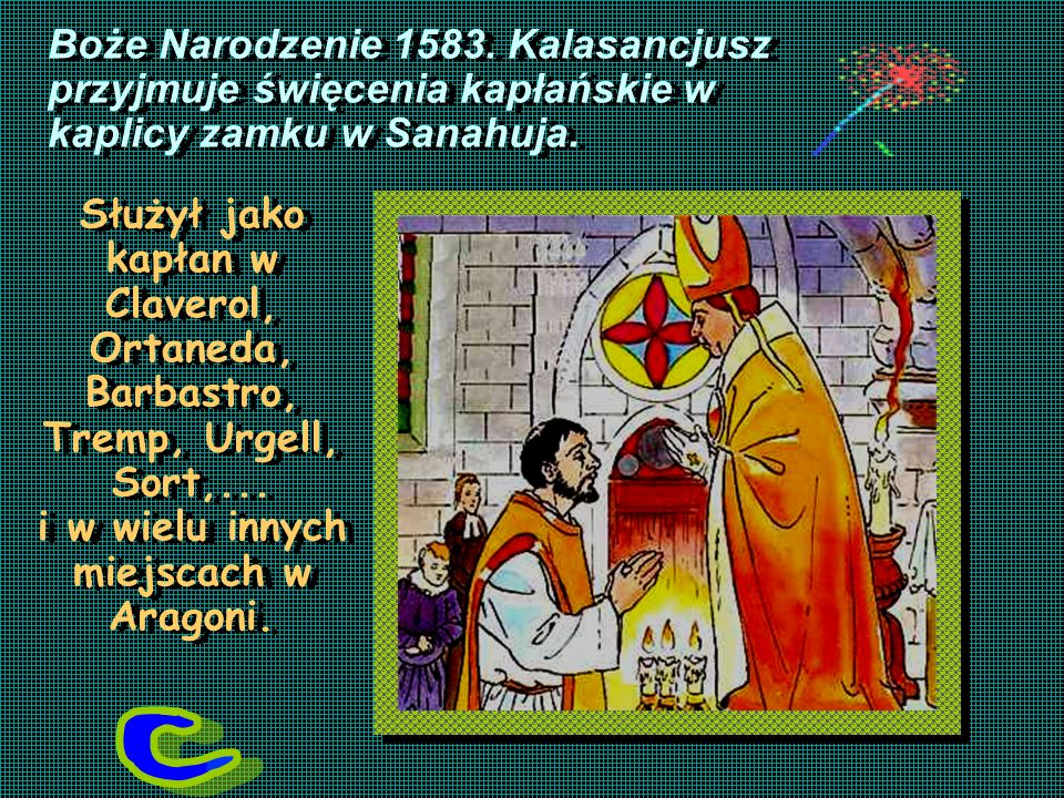 Boże Narodzenie 1583. Kalasancjusz przyjmuje święcenia kapłańskie w kaplicy zamku w Sanahuja.