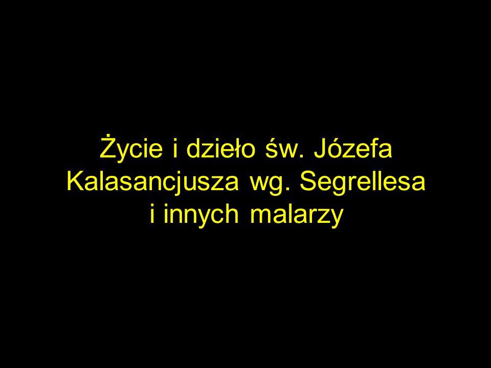 Życie i dzieło św. Józefa Kalasancjusza wg. Segrellesa i innych malarzy