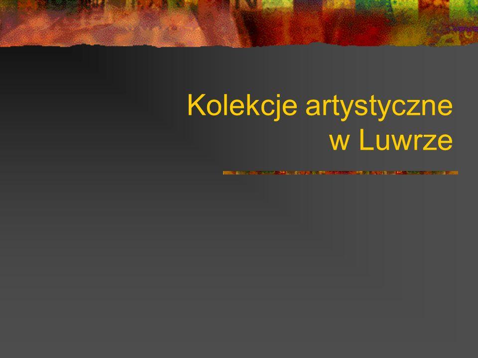 Kolekcje artystyczne w Luwrze