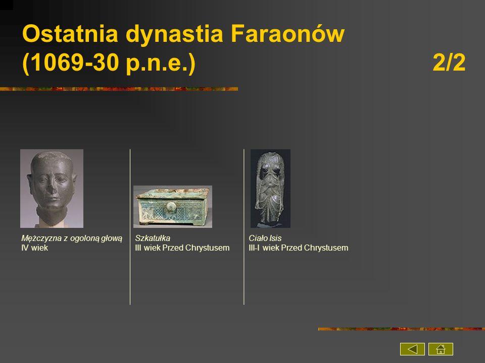 Ostatnia dynastia Faraonów (1069-30 p.n.e.) 2/2