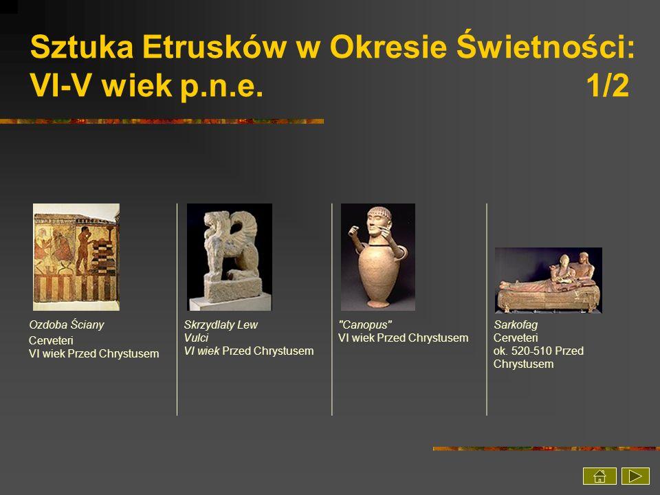 Sztuka Etrusków w Okresie Świetności: VI-V wiek p.n.e. 1/2