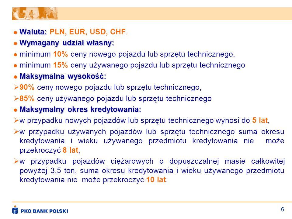 Waluta: PLN, EUR, USD, CHF.Wymagany udział własny: minimum 10% ceny nowego pojazdu lub sprzętu technicznego,