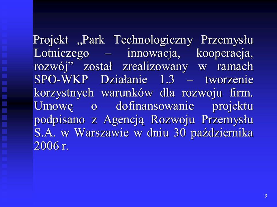 """Projekt """"Park Technologiczny Przemysłu Lotniczego – innowacja, kooperacja, rozwój został zrealizowany w ramach SPO-WKP Działanie 1.3 – tworzenie korzystnych warunków dla rozwoju firm."""