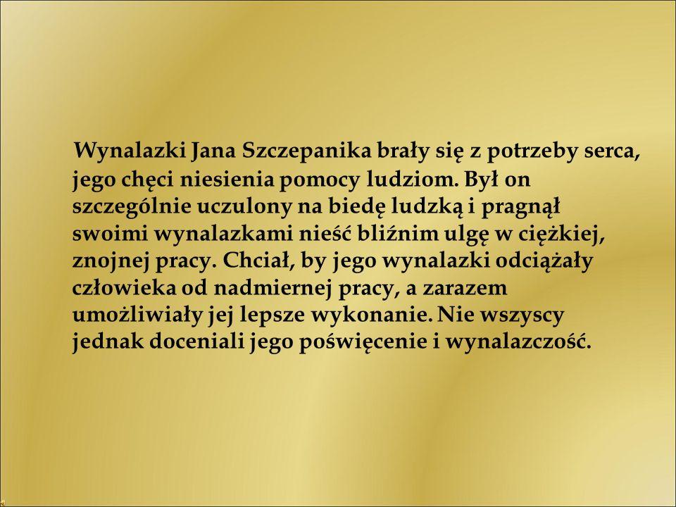 Wynalazki Jana Szczepanika brały się z potrzeby serca, jego chęci niesienia pomocy ludziom.