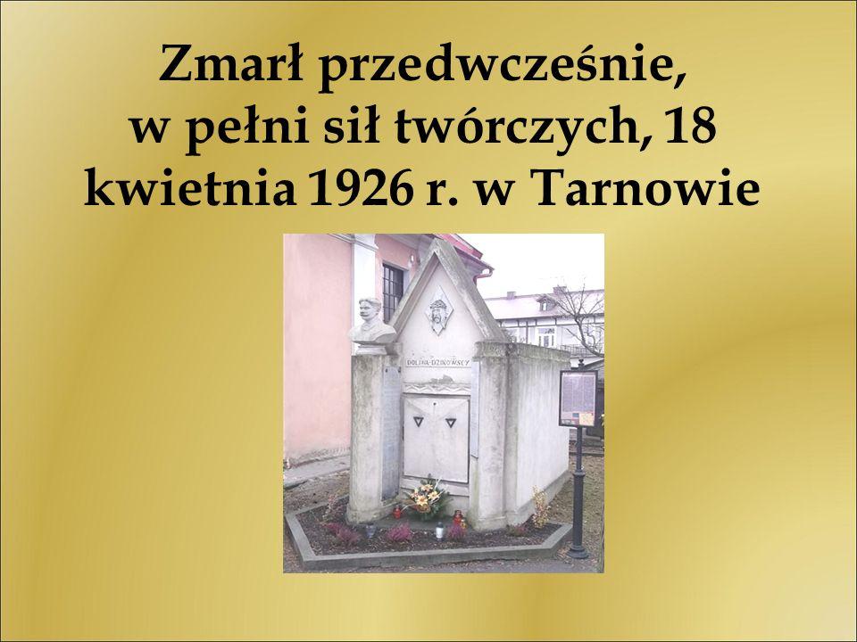Zmarł przedwcześnie, w pełni sił twórczych, 18 kwietnia 1926 r