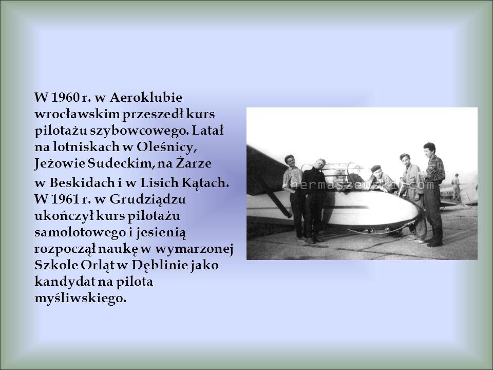 W 1960 r. w Aeroklubie wrocławskim przeszedł kurs pilotażu szybowcowego.
