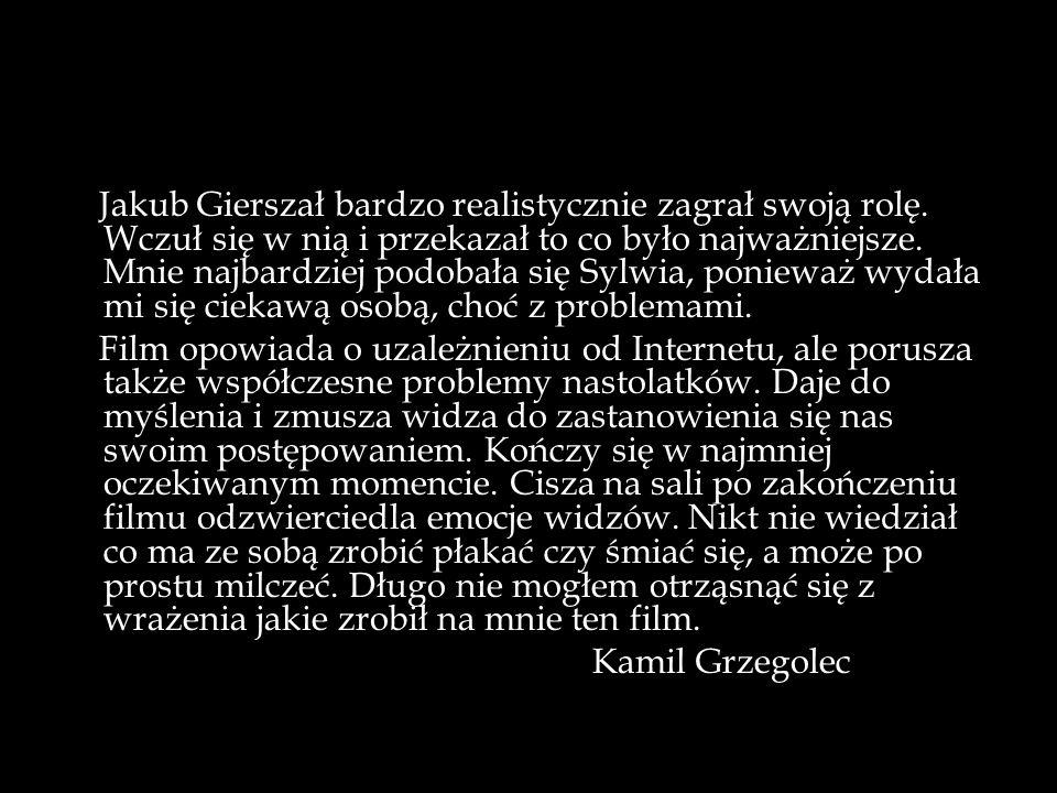 Jakub Gierszał bardzo realistycznie zagrał swoją rolę