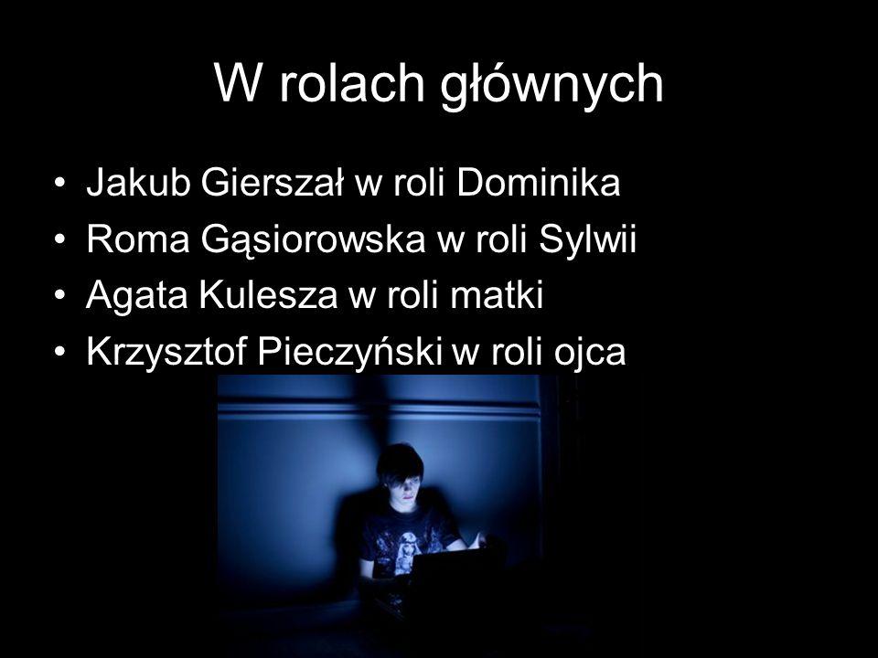 W rolach głównych Jakub Gierszał w roli Dominika