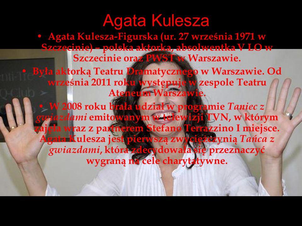 Agata Kulesza Agata Kulesza-Figurska (ur. 27 września 1971 w Szczecinie) – polska aktorka, absolwentka V LO w Szczecinie oraz PWST w Warszawie.