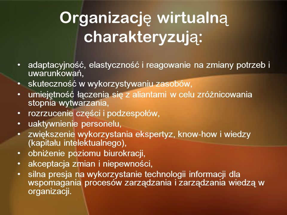 Organizację wirtualną charakteryzują: