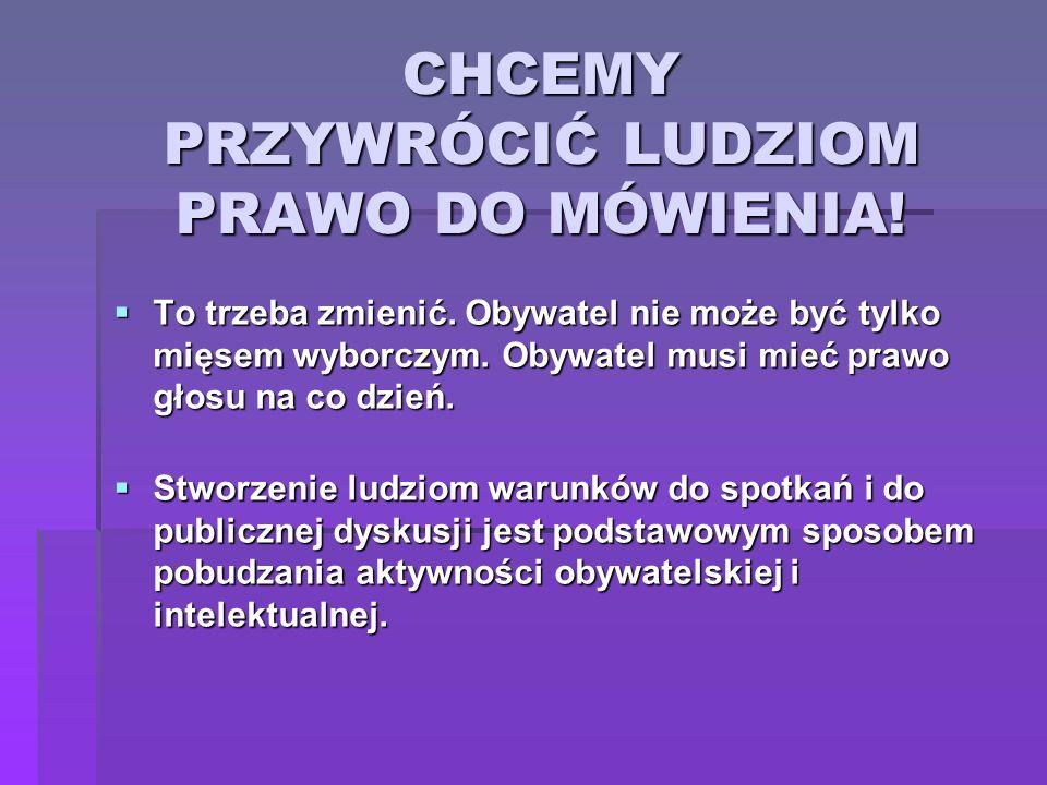 CHCEMY PRZYWRÓCIĆ LUDZIOM PRAWO DO MÓWIENIA!