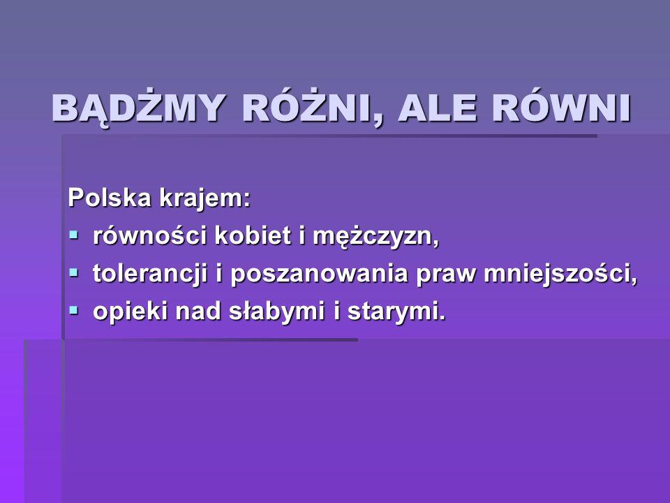 BĄDŻMY RÓŻNI, ALE RÓWNI Polska krajem: równości kobiet i mężczyzn,