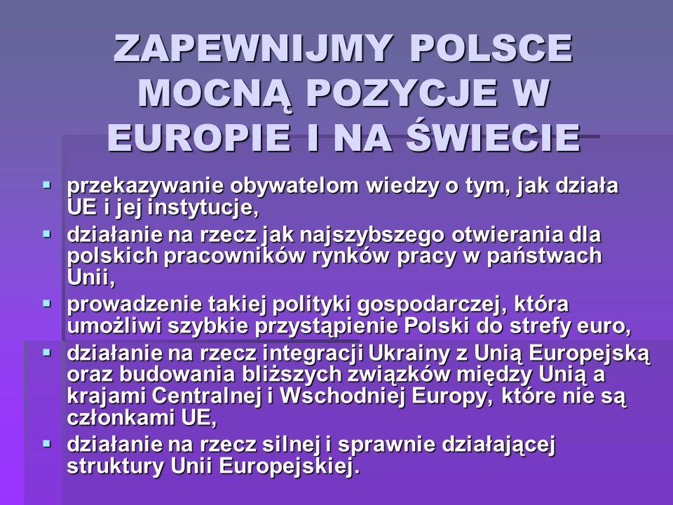 ZAPEWNIJMY POLSCE MOCNĄ POZYCJE W EUROPIE I NA ŚWIECIE
