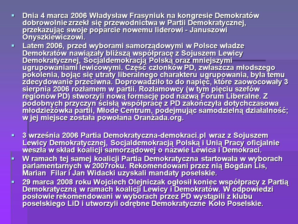 Dnia 4 marca 2006 Władysław Frasyniuk na kongresie Demokratów dobrowolnie zrzekł się przewodnictwa w Partii Demokratycznej, przekazując swoje poparcie nowemu liderowi - Januszowi Onyszkiewiczowi.