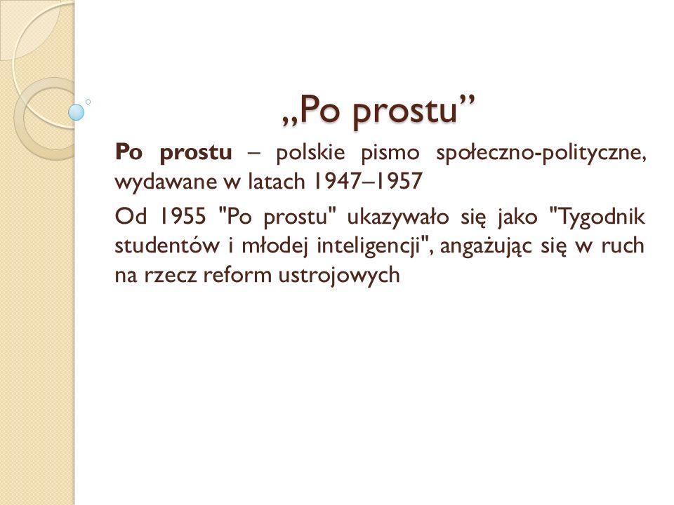 """""""Po prostu Po prostu – polskie pismo społeczno-polityczne, wydawane w latach 1947–1957."""