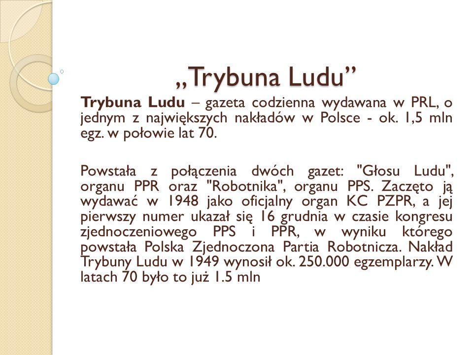 """""""Trybuna Ludu Trybuna Ludu – gazeta codzienna wydawana w PRL, o jednym z największych nakładów w Polsce - ok. 1,5 mln egz. w połowie lat 70."""