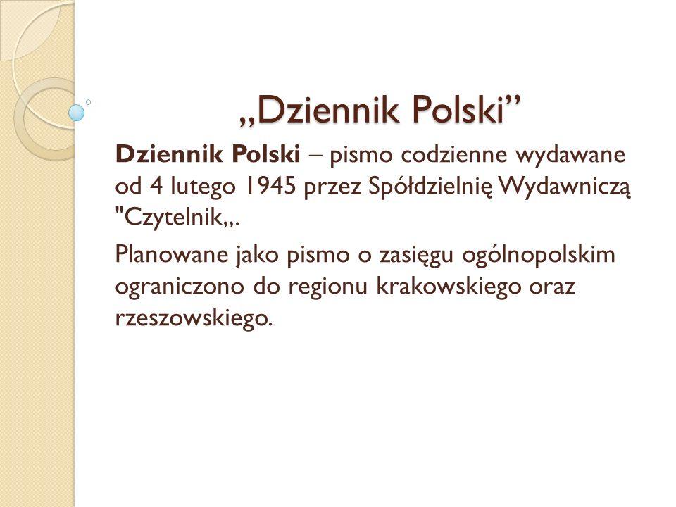 """""""Dziennik Polski Dziennik Polski – pismo codzienne wydawane od 4 lutego 1945 przez Spółdzielnię Wydawniczą Czytelnik""""."""