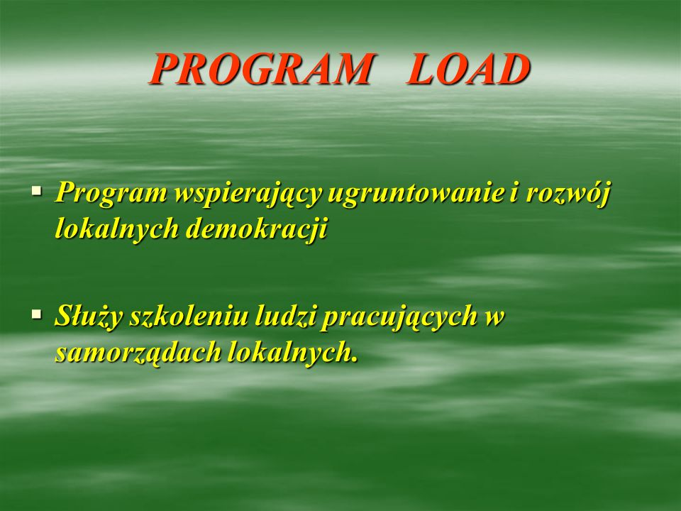 PROGRAM LOADProgram wspierający ugruntowanie i rozwój lokalnych demokracji.