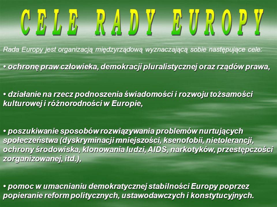 CELE RADY EUROPYRada Europy jest organizacją międzyrządową wyznaczającą sobie następujące cele: