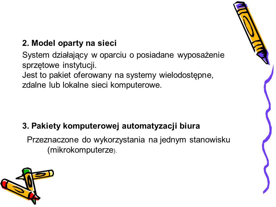2. Model oparty na sieci System działający w oparciu o posiadane wyposażenie sprzętowe instytucji.