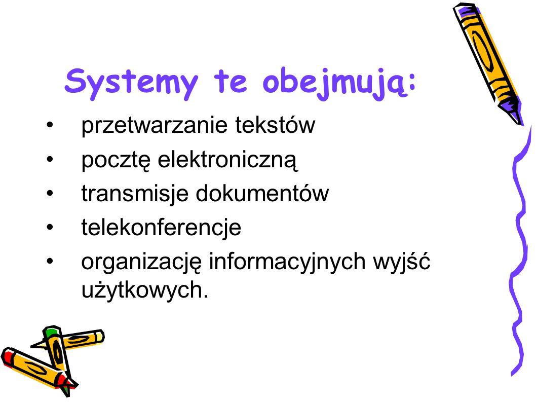 Systemy te obejmują: przetwarzanie tekstów pocztę elektroniczną