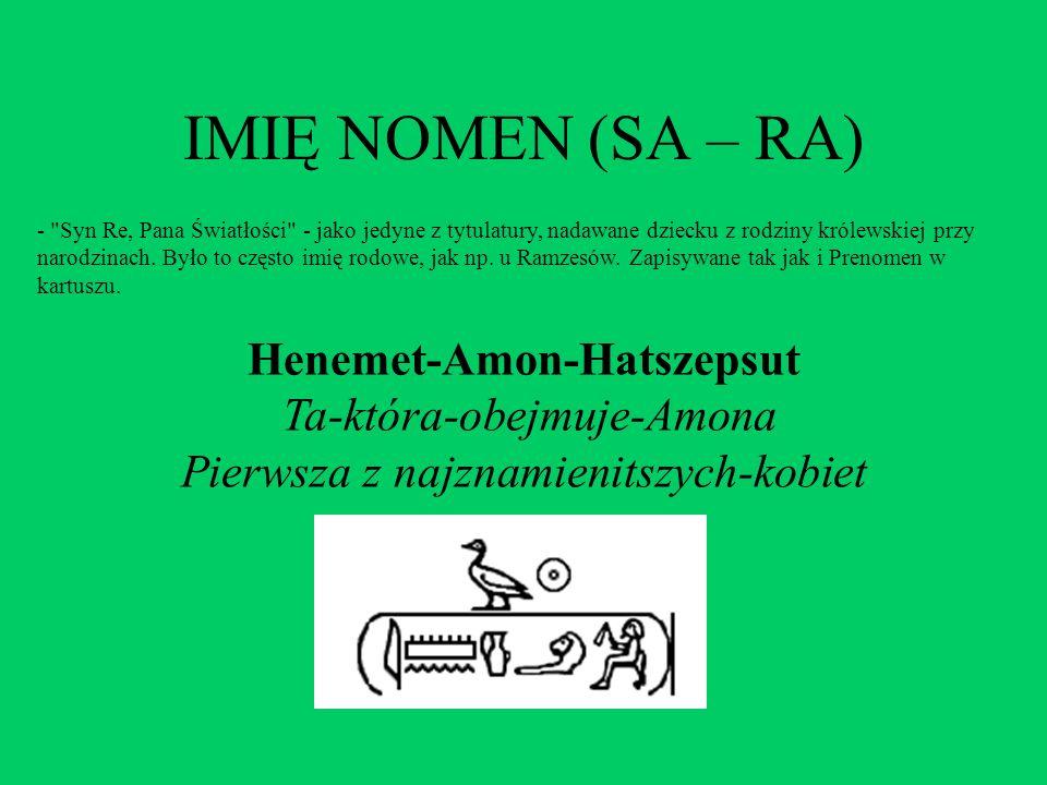 IMIĘ NOMEN (SA – RA) Henemet-Amon-Hatszepsut Ta-która-obejmuje-Amona