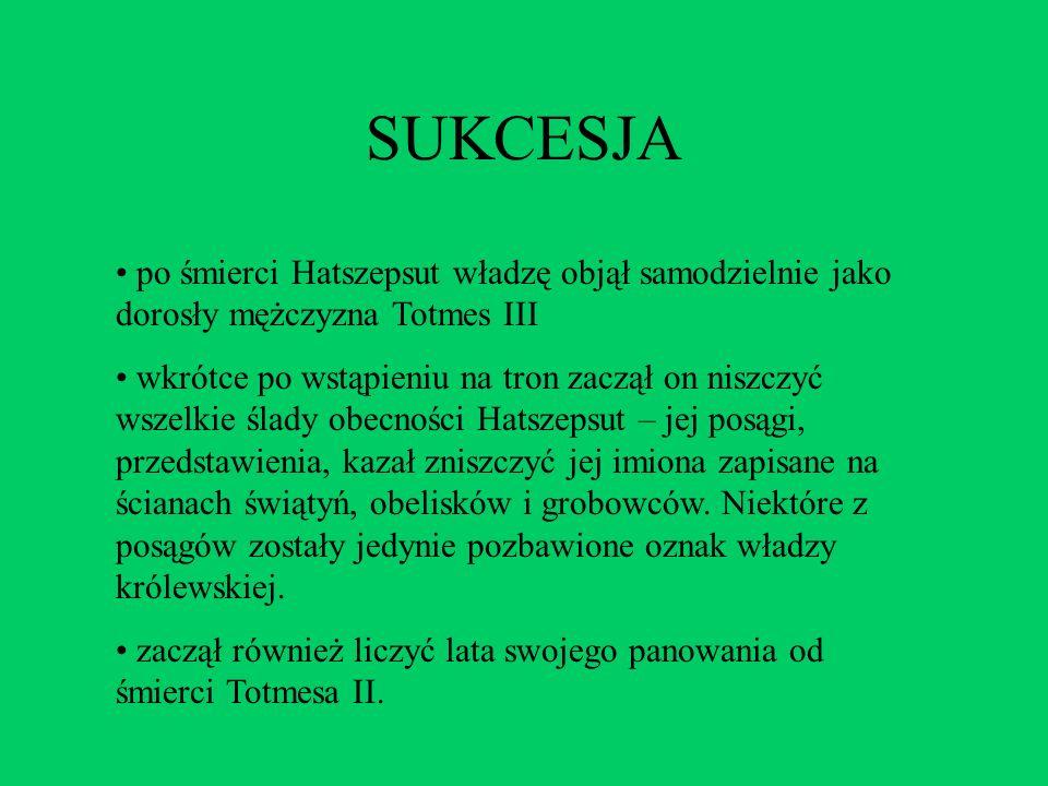 SUKCESJA po śmierci Hatszepsut władzę objął samodzielnie jako dorosły mężczyzna Totmes III.