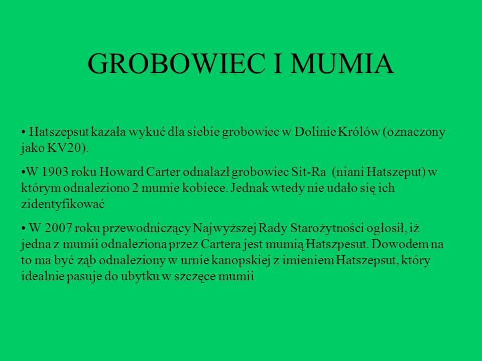 GROBOWIEC I MUMIA Hatszepsut kazała wykuć dla siebie grobowiec w Dolinie Królów (oznaczony jako KV20).