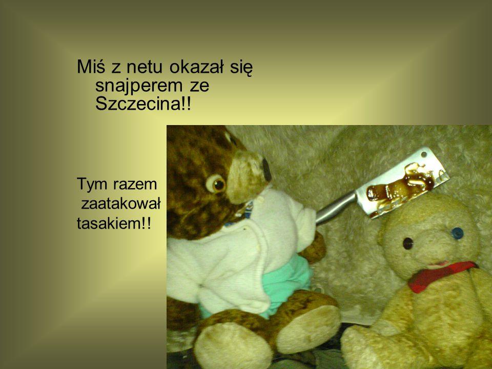 Miś z netu okazał się snajperem ze Szczecina!!