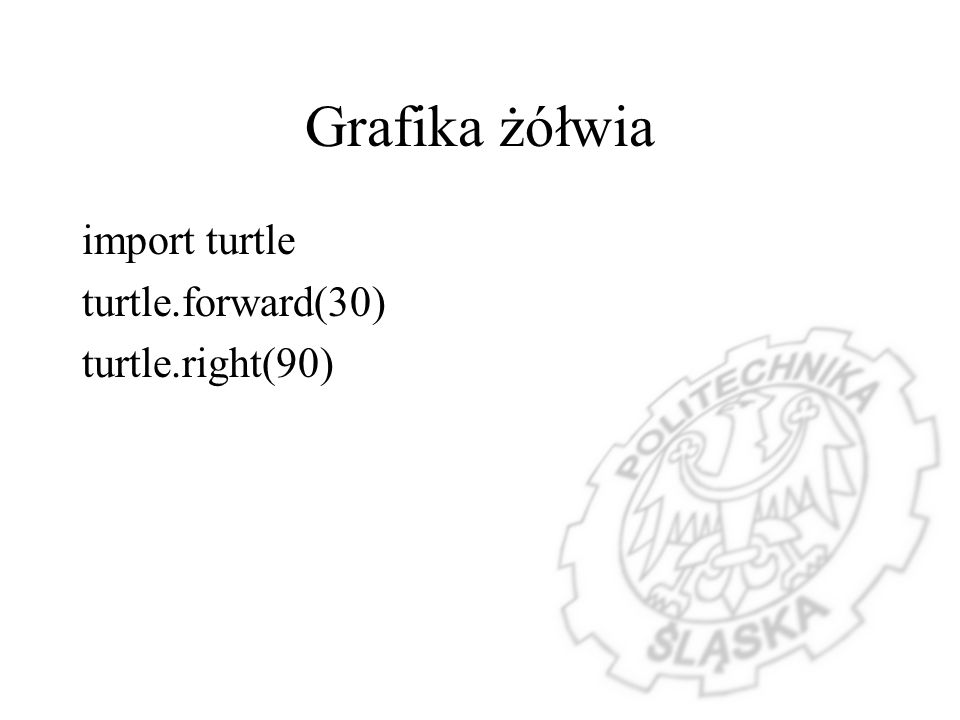 Grafika żółwia import turtle turtle.forward(30) turtle.right(90)