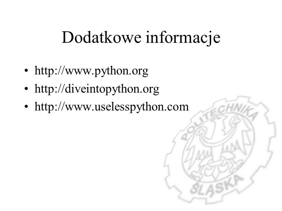 Dodatkowe informacje http://www.python.org http://diveintopython.org