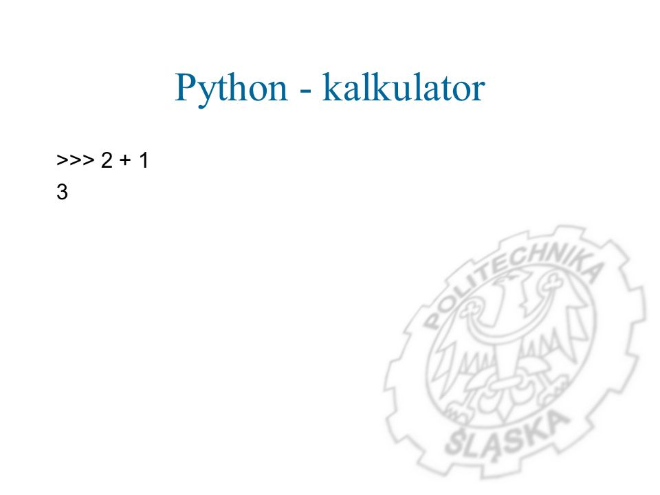 Python - kalkulator >>> 2 + 1 3