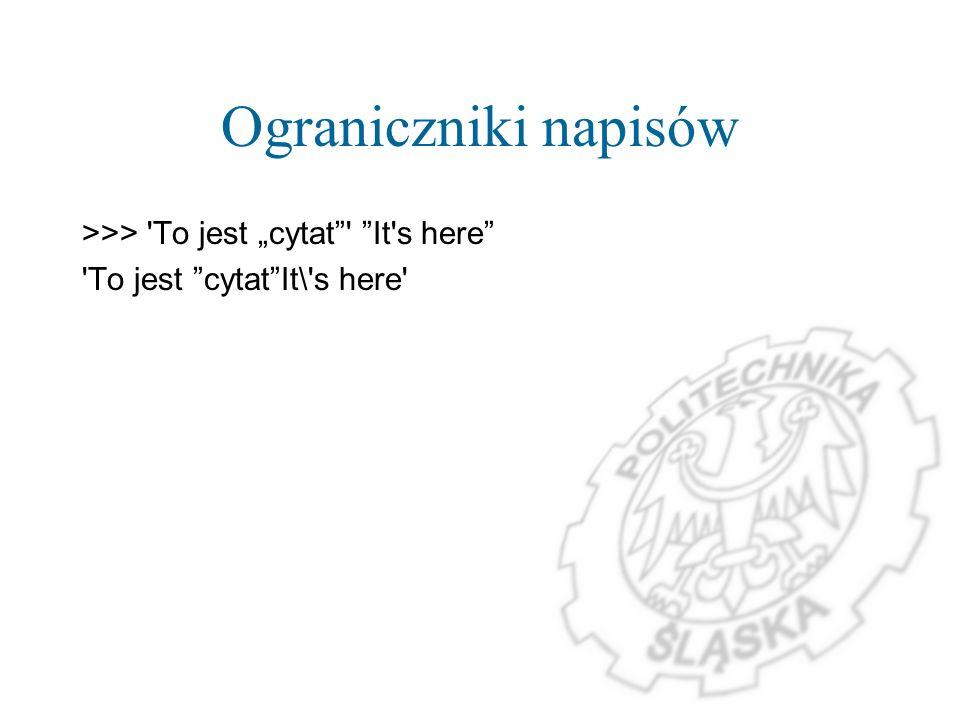 """Ograniczniki napisów >>> To jest """"cytat It s here"""