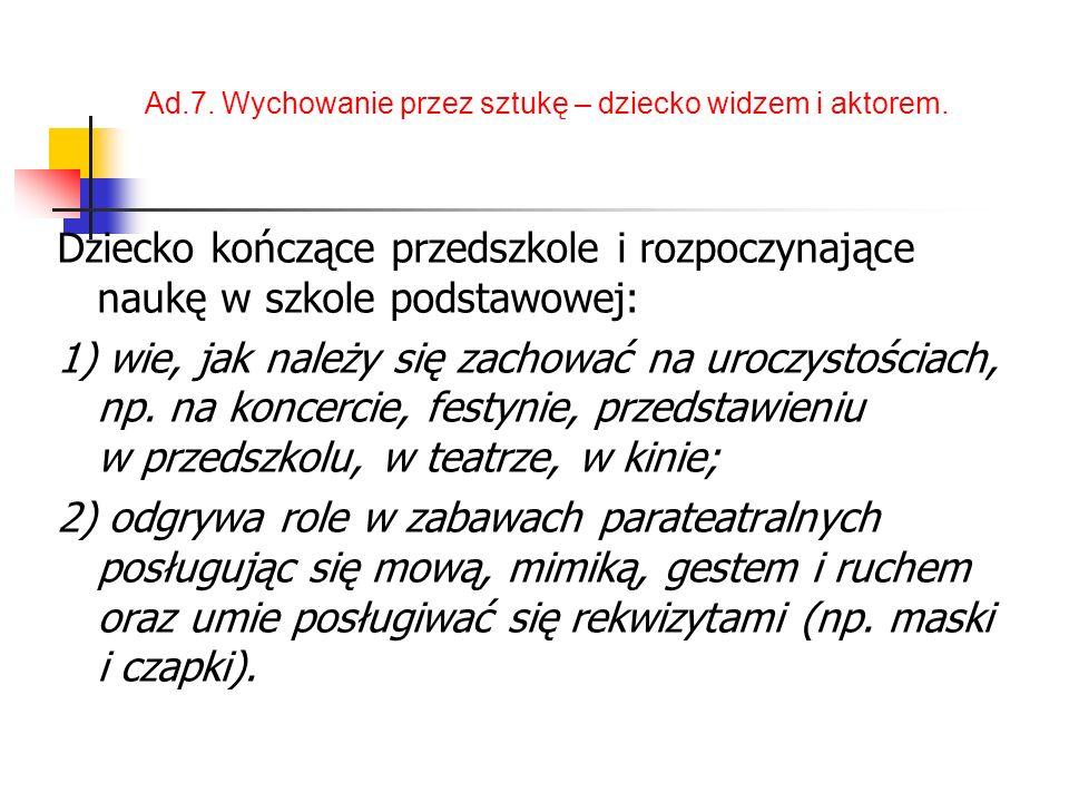 Ad.7. Wychowanie przez sztukę – dziecko widzem i aktorem.