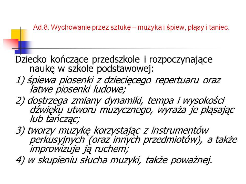 Ad.8. Wychowanie przez sztukę – muzyka i śpiew, pląsy i taniec.