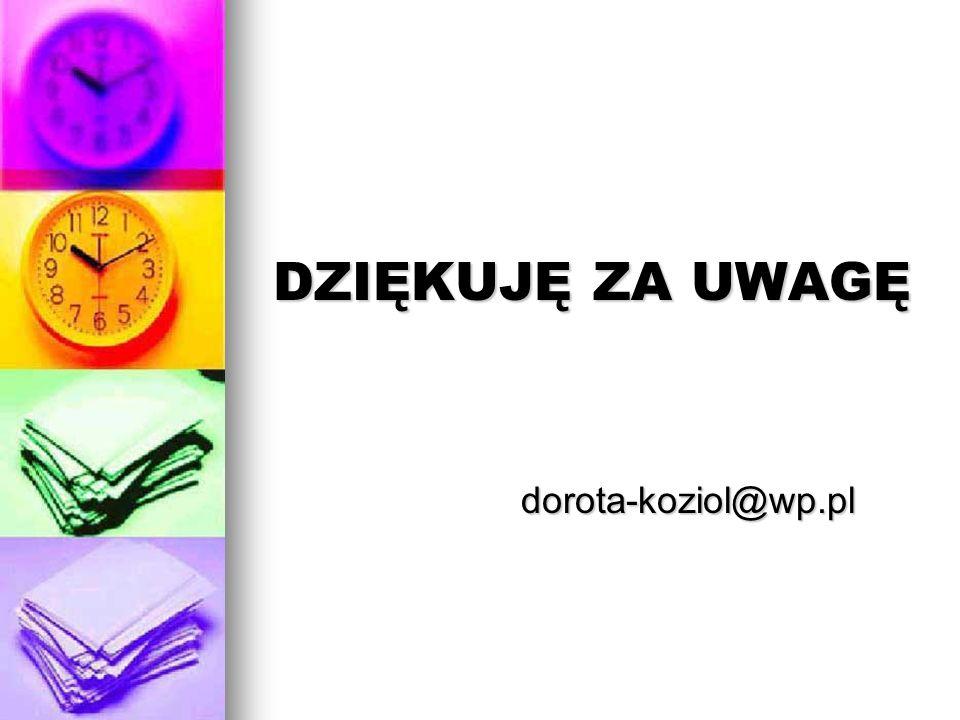 DZIĘKUJĘ ZA UWAGĘ dorota-koziol@wp.pl