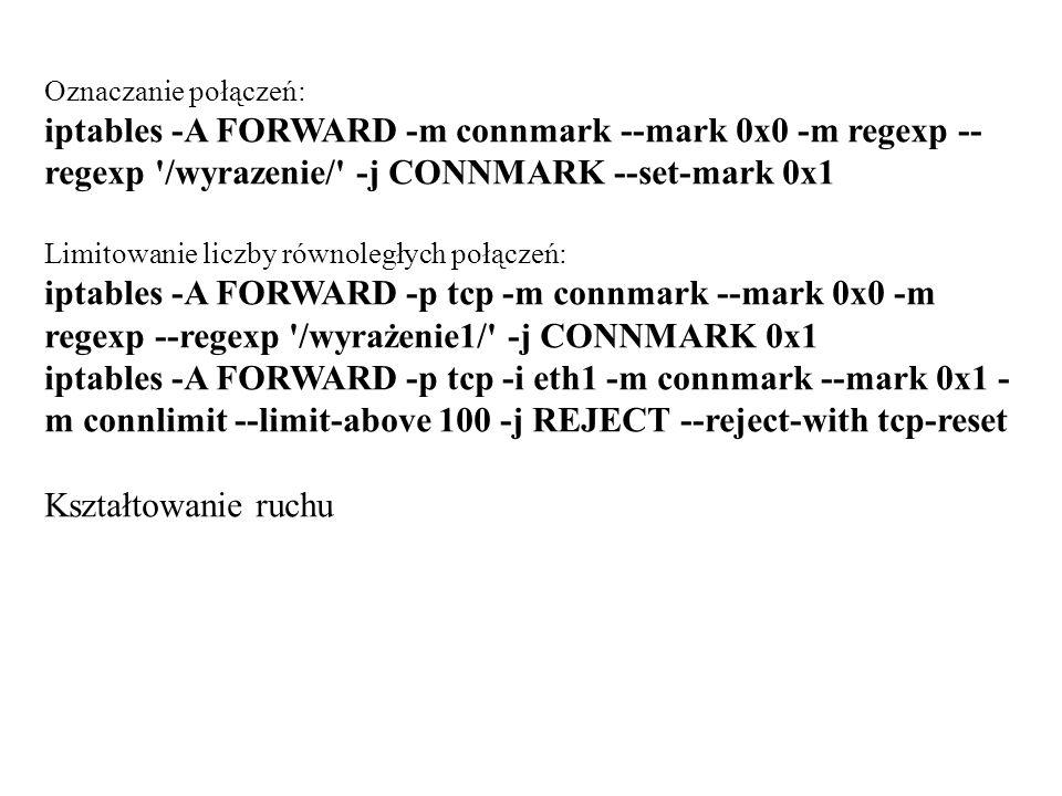 Oznaczanie połączeń: iptables -A FORWARD -m connmark --mark 0x0 -m regexp --regexp /wyrazenie/ -j CONNMARK --set-mark 0x1.